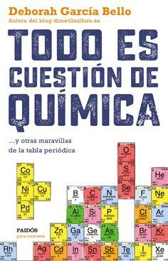 Recomendado para segundo ciclo de ESO y Bachillerato. Todo es cuestión de química, de Deborah García Bello. Una introducción sencilla, visual, divertida y muy divulgativa sobre los misterios de la química