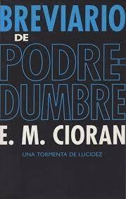 BREVIARIO DE PODREDUMBRE  TR. Y PRL. FERNANDO SAVATER Autor: E. M.Cioran