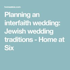Planning an interfaith wedding: Jewish wedding traditions - Home at Six