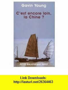 Cest encore loin la Chine ? (9782228896122) Gavin Young, G�rard Piloquet , ISBN-10: 2228896128  , ISBN-13: 978-2228896122 ,  , tutorials , pdf , ebook , torrent , downloads , rapidshare , filesonic , hotfile , megaupload , fileserve