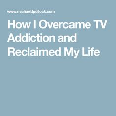 How I Overcame TV Addiction and Reclaimed My Life
