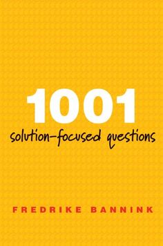 1001 Solution-Focused Questions: Handbook for Solution-Fo...
