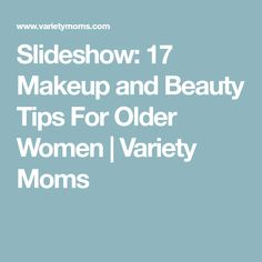 Slideshow: 17 Makeup and Beauty Tips For Older Women   Variety Moms