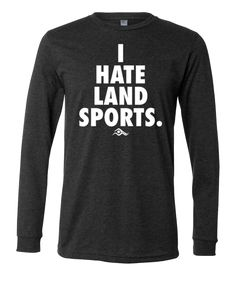 I Hate Land Sports Long Sleeved | SwimWithIssues