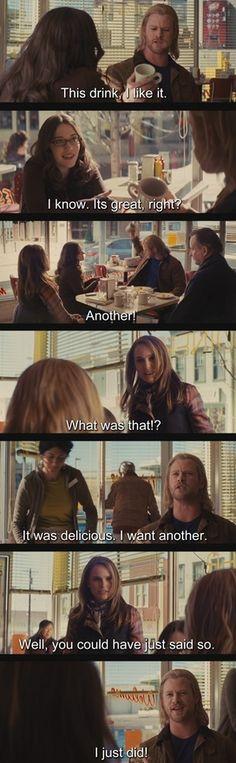 Thor being Thor. HHAHAHAHAH!  Thats my favorite line/scene from the movie!!!!!! :) FUNNY! Gotta love Thor :)