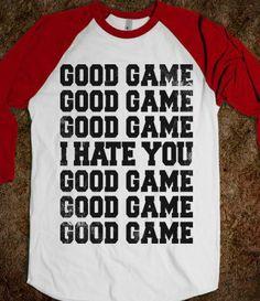 GOOD GAME (I HATE YOU) on Wanelo