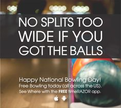 No Splits Too Wide if you got the BALLS. Free bowling - National Bowling Day on 8.11.
