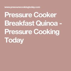 Pressure Cooker Breakfast Quinoa - Pressure Cooking Today