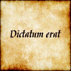 Dictatum erat - As previously stated.  #latin #phrase #quote #quotes - Follow us at facebook.com/LatinQuotesPhrases