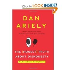 The Honest Truth About Dishonesty: How We Lie to Everyone---Especially Ourselves (Daniel Ariely)