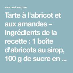 Tarte à l'abricot et aux amandes – Ingrédients de la recette : 1 boîte d'abricots au sirop, 100 g de sucre en poudre, 50 g de beurre, 1 cuillère à soupe de poudre d'amandes, 2 oeufs