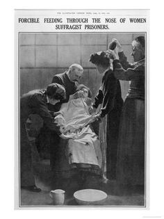 Forcible Feeding Through the Nose of Women Suffragist Prisoners . just in case you forgot what price others paid for women to vote.