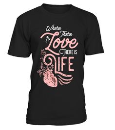 """# Where there is love there is life T-shirt for men and women .  Special Offer, not available in shops      Comes in a variety of styles and colours      Buy yours now before it is too late!      Secured payment via Visa / Mastercard / Amex / PayPal      How to place an order            Choose the model from the drop-down menu      Click on """"Buy it now""""      Choose the size and the quantity      Add your delivery address and bank details      And that's it!      Tags: Give your partenaire…"""