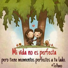 Tu haces mi mundo perfecto. Gracias, <3. Te quiero!!!