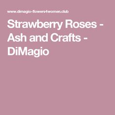 Strawberry Roses - Ash and Crafts - DiMagio