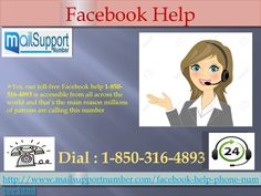 Is Facebook help 1-850-316-4893 accessible?  Yes, our toll-free Facebook help 1-850-316-4893 is accessible from all across the world and that's the main reason millions of patrons are calling this number because they know that experts are ready with the best possible solution which will solve all their Facebook issues within a minute. For More Info Visit Us: http://www.mailsupportnumber.com/facebook-help-phone-number.html
