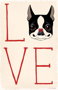 LOVE Boston Terrier    Measurments and details:  11 x 17 inches on archival quality paper  I only use the highest quality paper and ink in my prints.