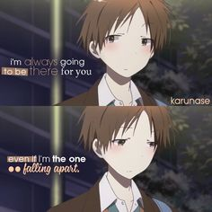 """I'm always going to be there for you, even if I'm the one falling apart.."" -Anime: One Week Friends -Edited by Karunase -Tumblr: karunase.tumblr.com"