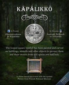 The looped square symbol has made an appearance in numerous ancient objects found in Northern Europe. In Finnish it's called Käpälikkö (pawform) or Hannunvaakuna (Saint John's Arms). In Estonian the symbol is known as Aasruut (loopsquare), Nelinurk (quadrangle) or Võlusõlm (magic knot).