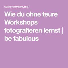 Wie du ohne teure Workshops fotografieren lernst | be fabulous