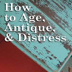 Good article: Aging is so Distressing - Techniques for Antiquing Furniture - from www.prettyhandygirl.com