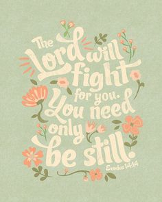 Exodus 14:14 Floral Typographic print. 11 x 14 OR 8 x 10 Bible verse reads: The Lord will fight for you. You need only be still. - Exodus 14:14