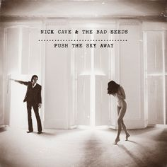 New for 2013 Nick Cave & the Bad Seeds new album Push The Sky Away