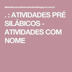 . : ATIVIDADES PRÉ SILÁBICOS - ATIVIDADES COM NOME