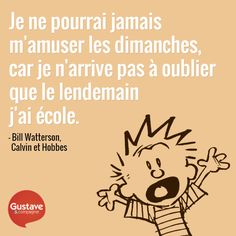 Je ne pourrai jamais m'amuser les dimanches, car je n'arrive pas à oublier que le lendemain j'ai école. (Bill Watterson, BD Calvin et Hobbes) #Education #CarpeDiem #Citation
