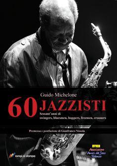 """Copertina per """"60 Jazzisti"""" di Guido Michelone, in collaborazione con l'Associazione Amici del Jazz di Valenza!  Uno dei primi lavori al di fuori dell'accademia, grande soddisfazione!  Potete acquistarlo qui: http://www.ibs.it/code/9788848815741/michelone-guido/60-jazzisti.html  Visita http://mannamarcografico.altervista.org/home.html per saperne di più!"""