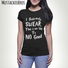 I Solemnly Swear That I am Up To No Good Shirt Gift For Her Christmas Humor Funny Geek Nerd MB525 by TheMustachioBros on Etsy https://www.etsy.com/listing/224747872/i-solemnly-swear-that-i-am-up-to-no-good