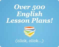 Over 500 English Lesson Plans!  A great site with lots of good ideas.
