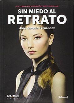 Sin miedo al retrato (FotoRuta): Amazon.es: José Antonio Fernández Salas: Libros EUR 25,56