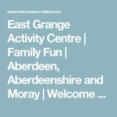 East Grange Activity Centre | Family Fun | Aberdeen, Aberdeenshire and Moray | Welcome to Scotland