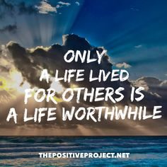 """""""Only a life lived for others is a life worthwhile."""" Albert Einstein"""