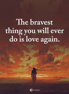 Love Quotes The bravest thing you will ever do is love again.