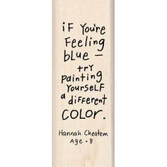 If you're feeling blue, try painting yourself a different color