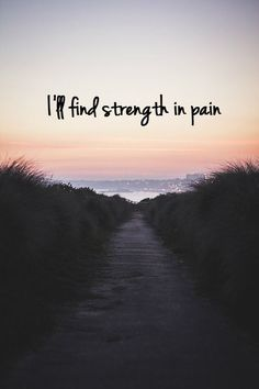 Life Inspiration ... I'll find strength in pain. I'll realize and accept that EVERYTHING (Good and Bad) happens for a Reason.