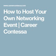 How to Host Your Own Networking Event | Career Contessa