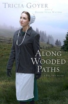 Amish fiction by Tricia Goyer, 'Along Wooded Paths'. Book 2 in the Big Sky Series, following Beside Still Waters.
