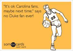 Funny Sports Ecard: 'It's ok Carolina fans, maybe next time,' says no Duke fan ever!