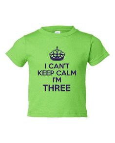 I Cant Keep Calm Im 3 Cute Adorable Funny Kids Toddlers Funny Third Birthday Shirt TEE for all Youth Kids Toddler Sizes & colors. Keegan needs this shirt lol! Toddler Humor, Kids Humor, Cant Keep Calm, Thing 1, Birthday Shirts, Funny Kids, Future Baby, Baby Love, My Boys