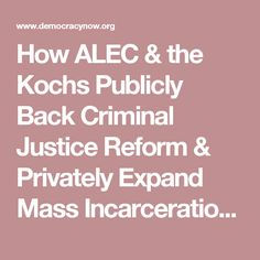How ALEC & the Kochs Publicly Back Criminal Justice Reform & Privately Expand Mass Incarceration | Democracy Now! - Oct 3, 2016 -