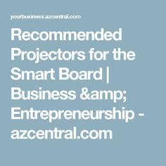 Recommended Projectors for the Smart Board | Business & Entrepreneurship - azcentral.com