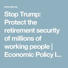 Stop Trump: Protect the retirement security of millions of working people | Economic Policy Institute