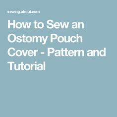 How to Sew an Ostomy Pouch Cover - Pattern and Tutorial
