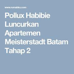 Pollux Habibie Luncurkan Apartemen Meisterstadt Batam Tahap 2