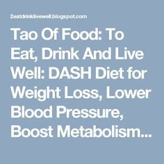 Tao Of Food: To Eat, Drink And Live Well: DASH Diet for Weight Loss, Lower Blood Pressure, Boost Metabolism and Get Healthy!
