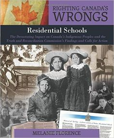 Righting Canada's Wrongs: Residential Schools: The Devastating Impact on Canada's Indigenous Peoples and the Truth and Reconciliation Commission's Findings and Calls for Action: Melanie Florence: 9781459408661: Books - Amazon.ca