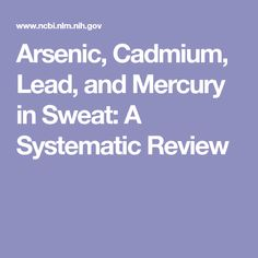 """Arsenic, cadmium, lead, and mercury exposures are ubiquitous. These toxic elements have no physiological benefits, engendering interest in minimizing body burden. The physiological process of sweating has long been regarded as """"cleansing"""" . Toxic Metals, Heavy Metal Detox, Blood Plasma, Herbal Detox, University Of Toronto, Health Articles, Physiology"""